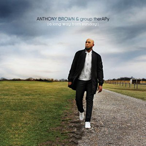 Chord charts for Anthony Brown & group therAPy: A Long Way From Sunday
