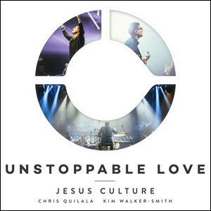 Chord charts for Jesus Culture: Unstoppable Love