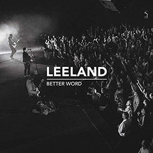 Chord charts for Leeland: Better Word (Live)