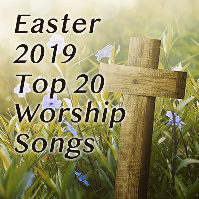 Easter 2019 Top 20 Worship Songs