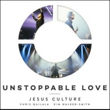 Jesus Culture: Unstoppable Love