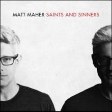 Matt Maher: Saints And Sinners