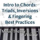 Intro To Chords: Triads, Inversions & Fingering Best Practices